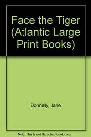 Face the Tiger (Atlantic Large Print Books)