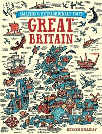 Amazing and Extraordinary Facts about Great Britain. Stephen Halliday (Amazing & Extraordinary Facts)