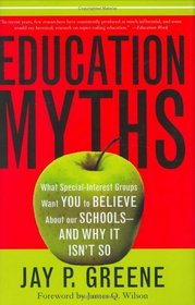 Education Myths : What Special-Interest Groups Want You to Believe About Our Schools and Why it Isn't So