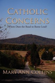 Catholic Concerns: Where Does the Road to Rome Lead?