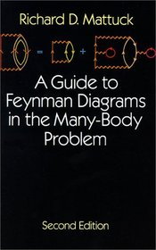 A Guide to Feynman Diagrams in the Many-Body Problem (Dover Books on Physics and Chemistry)