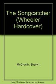 The Songcatcher: A Ballad Novel (Wheeler Large Print Book Series (Cloth))