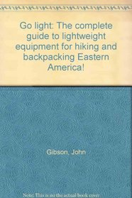 Go light: The complete guide to lightweight equipment for hiking and backpacking Eastern America!