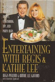 Entertaining With Regis  Kathie Lee: Year-Round Holiday Recipes, Entertaining Tips, and Party Ideas