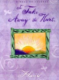 To Take Away the Hurt: A Healing Journal