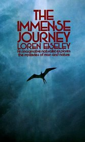 The Immense Journey : An Imaginative Naturalist Explores the Mysteries of Man and Nature