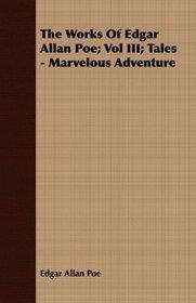 The Works Of Edgar Allan Poe; Vol III; Tales - Marvelous Adventure