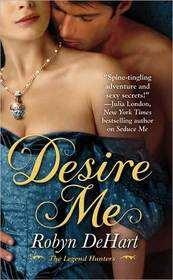 Desire Me (Legend Hunters, Bk 2)