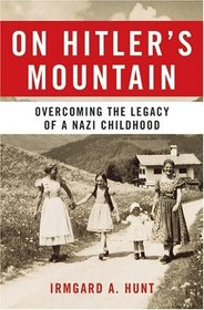 On Hitler's Mountain : Overcoming the Legacy of a Nazi Childhood