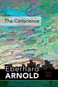 The Conscience: Inner Land--A Guide into the Heart of the Gospel, Volume 2 (Eberhard Arnold Centennial Editions)