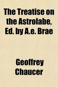 The Treatise on the Astrolabe, Ed. by A.e. Brae