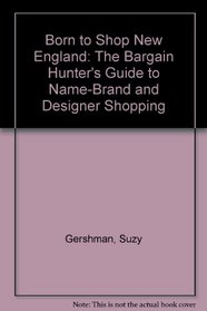 Born to Shop New England: The Bargain Hunter's Guide to Name-Brand and Designer Shopping (Frommer's Born to Shop)