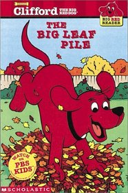 The Big Leaf Pile (Clifford the Big Red Dog) (Big Red Reader)