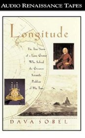 Longitude : The True Story of the Lone Genius Who Solved the Greatest Scientific Problem of His Time