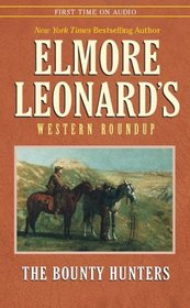 Elmore Leonard's Western Round Up #1 : The Bounty Hunters (Elmore Leonard's Western Round Up, 1)