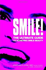 Smile!: The Ultimate Guide to Achieving Smile Beauty