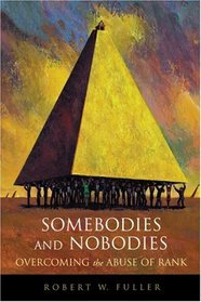 Somebodies and Nobodies : Overcoming the Abuse of Rank