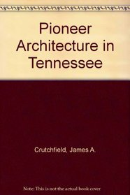 Pioneer Architecture in Tennessee (Tennessee Documents;)