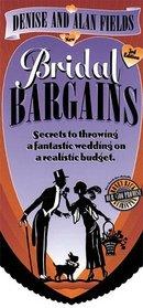Bridal Bargains: Secrets to Throwing a Fantastic Wedding on a Realistic Budget (Bridal Bargains: Secrets to Throwing a Fantastic Wedding on a Realistic Budget)