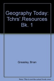 Geography Today: Tchrs'.Resources Bk. 1
