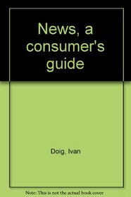 News, a consumer's guide