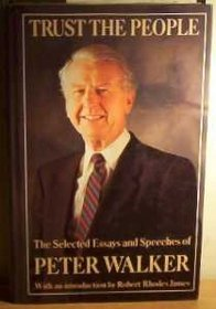 Trust the People: The Selected Essays and Speeches of Peter Walker