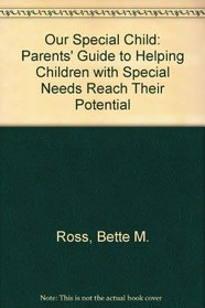 Our Special Child: Parents' Guide to Helping Children with Special Needs Reach Their Potential