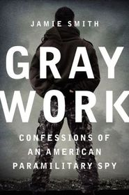 Gray Work: Confessions of an American Paramilitary Spy (Larger Print)