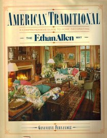 American Traditional: A Comprehensive Guide to Home Decorating the Ethan Allen Way