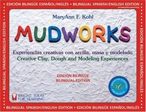 Mudworks Bilingual Edition-Edicion bilingue: Experiencias creativas con arcilla, masa y modelado (Bright Ideas for Learning)
