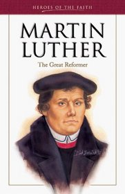 Martin Luther: The Great Reformer (Heroes of the Faith)