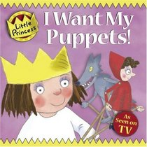 I Want My Puppets! (Little Princess)