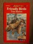 Friendly birds: True stories (A Dolch classic basic reading book)