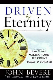 Driven by Eternity: Making Your Life Count Today and Forever