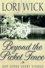 Beyond the Picket Fence: And Other Short Stories