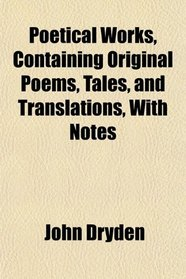 Poetical Works, Containing Original Poems, Tales, and Translations, With Notes