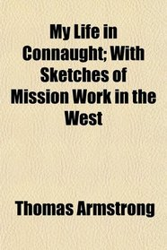 My Life in Connaught; With Sketches of Mission Work in the West