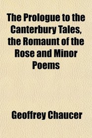 The Prologue to the Canterbury Tales, the Romaunt of the Rose and Minor Poems