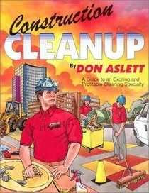 Construction Cleanup: A Guide to an Exciting  Profitable Cleaning Specialty