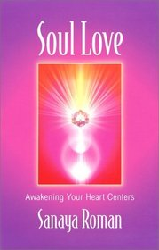 Soul Love: Awakening Your Heart Centers (Soul Life, No 1)
