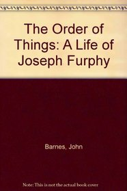 The Order of Things: A Life of Joseph Furphy