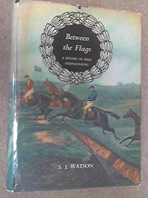 BETWEEN THE FLAGS - A HISTORY OF IRISH STEEPLECHASING