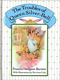 The Queen Crosspatch Treasury : The Troubles of Queen Silver-Bell As Told to Queen Crosspatch