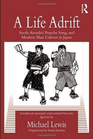 A Life Adrift: Soeda Azembo, Popular Song and Modern Mass Culture in Japan (Routledge Contemporary Japan Series)