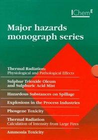 Major Hazards Monograph Series: Thermal Radiation, Sulphur Trioxide Oleum and Sulphuric Acid Mist, Hazardous Substances on Spillage, Explosions in the Process Industries, Phosgene (Monograph)