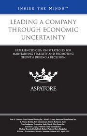 Leading a Company Through Economic Uncertainty: Experienced CEOs on Strategies for Maintaining Stability and Promoting Growth During a Recession (Inside the Minds)