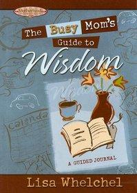 The Busy Mom's Guide to Wisdom (Motherhood Club)