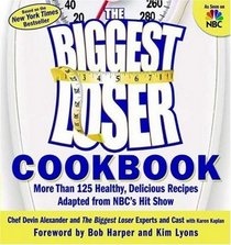 The Biggest Loser Cookbook : More than 125 Healthy, Delicious Recipies Adapted from NBC's Hit Show