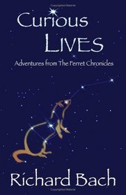 Curious Lives: Adventures from the Ferret Chronicles