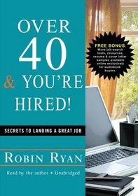 Over 40 & You're Hired! : Secrets to Landing a Great Job